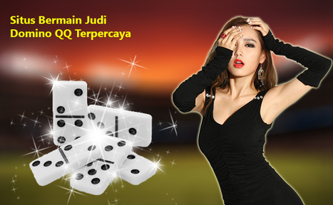 About Agen Domino Qq Terpercaya